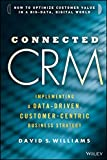 Connected CRM: Implementing a Data-Driven, Customer-Centric Business Strategy