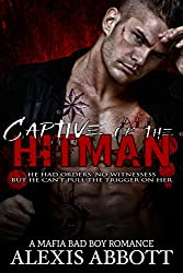 Captive of the Hitman: A Bad Boy Mafia Romance Novel (Alexis Abbott's Hitmen Book 4)