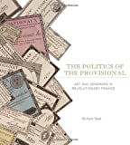 The Politics of the Provisional : Art and Ephemera in Revolutionary France, Taws, Richard, 0271054190