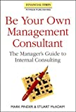 img - for Be Your Own Management Consultant (Financial Times Management Series) book / textbook / text book