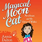 Magical Moon Cat: Moonbeans and the Circus of Wishes | Annie Dalton