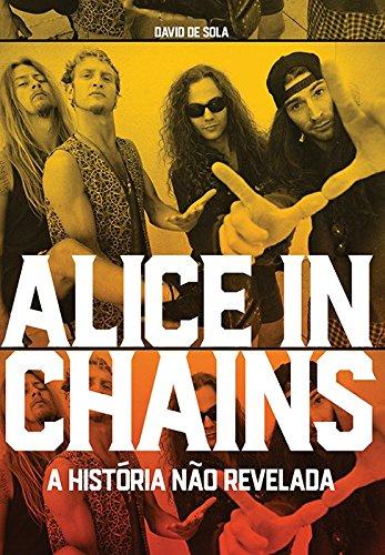 Alice in Chains. A História não Revelada