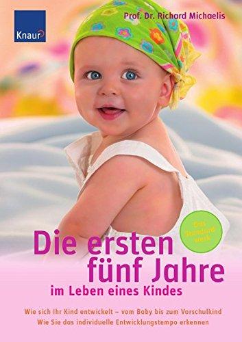 Die ersten fünf Jahre im Leben eines Kindes: Wie sich Ihr Kind entwickelt - vom Baby bis zum Vorschulkind. Wie Sie das individuelle Entwicklungstempo erkennen