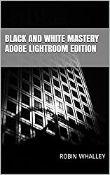 Black and White Mastery: Adobe Lightroom Edition