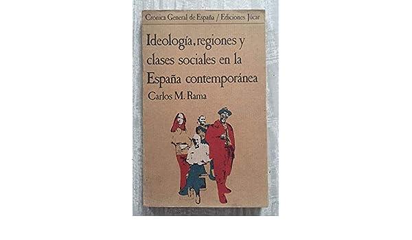 Ideolog¸a, regiones y clases sociales en la España contemporánea Crónica general de España: Amazon.es: Rama, Carlos M: Libros en idiomas extranjeros