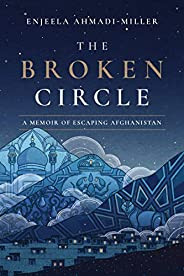 The Broken Circle: A Memoir of Escaping Afghanistan (English Edition)