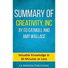 Summary of Creativity, Inc. By Ed Catmull & Amy Wallace: Valuable Knowledge in Less Than 30 Minutes