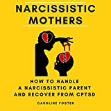 Narcissistic Mothers: How to Handle a