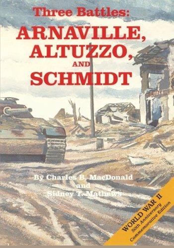 Three Battles: Arnaville, Altuzzo, and Schmidt (United States Army in World War II) pdf