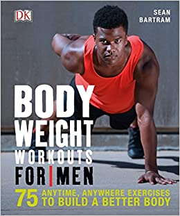Bodyweight Workouts for Men: 75 Anytime, Anywhere Exercises