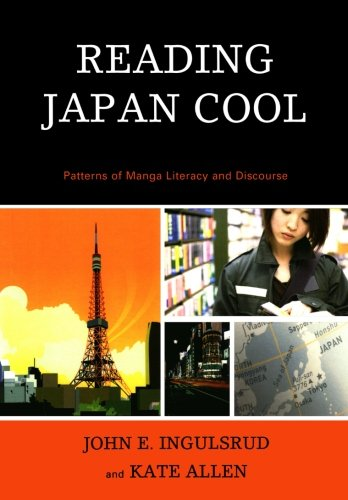 Reading Japan Cool: Patterns of Manga Literacy and Discourse by Brand: Lexington Books