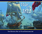 War of 1812: The Marine Art of Peter Rindlisbacher