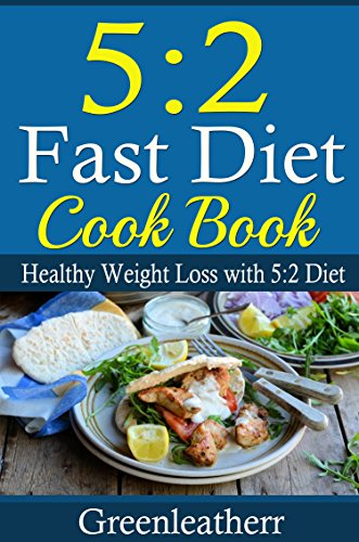 5:2 Diet: 52 Fast Diet Cookbook to deal with fat & obesity - Healthy Weight Loss to keep you slim lean fit energetic