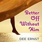 Better Off Without Him | Dee Ernst