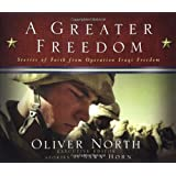A Greater Freedom: Stories of Faith from Operation Iraqi Freedom ~ Oliver L. North