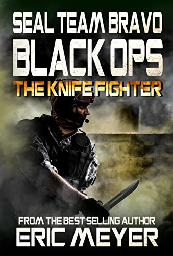 SEAL-Team-Bravo-Black-Ops--The-Knife-Fighter-SEAL-Team-Bravo-Black-Ops-Short-Reads-Book-2