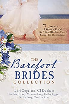 The Barefoot Brides Collection: 7 Eccentric Women Would Sacrifice All—Even Their Shoes—For Their Dreams by [Copeland, Lori, Dunham, CJ, Hickey, Cynthia, Lang, Maureen, Liggett, Cathy, Long, Kelly, Zane, Carolyn]