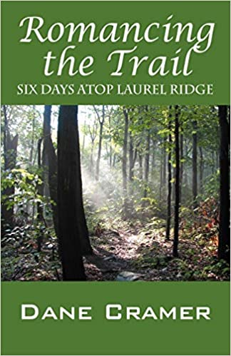 Romancing the Trail: Six Days Atop Laurel Ridge by Dane A Cramer front cover