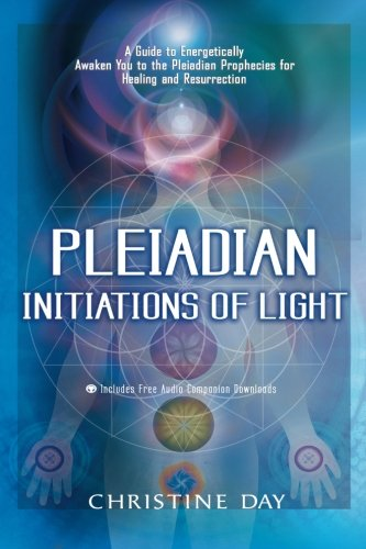 Pleiadian Initiations of Light: A Guide to Energetically Awaken You to the Pleiadian Prophecies for Healing and Resurrection [Christine Day] (Tapa Blanda)