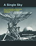 A Single Sky : How an International Community Forged the Science of Radio Astronomy, Munns, David P. D., 0262018330