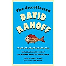 The Uncollected David Rakoff: Including the entire text of Love, Dishonor, Marry, Die, Cherish, Perish (An Anchor Books Original) by David Rakoff (2015-10-27)