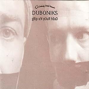 Duboniks - Grip On Your Head