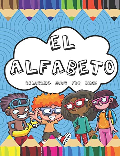 El Alfabeto Coloring Book For Kids: Fun Spanish Alphabet Coloring Book for Children and Toddlers (Spanish Alphabet Coloring Book)
