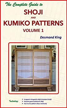 The Complete Guide to Shoji and Kumiko Patterns Volume 1 by [King, Desmond]