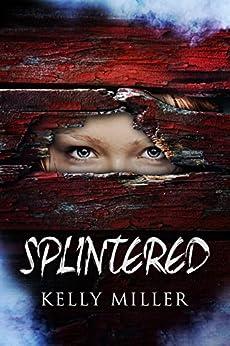 Splintered by [Miller, Kelly]