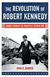 "John Bohrer, ""The Revolution of Robert Kennedy: From Power to Protest after JFK"" (Bloomsbury, 2017)"