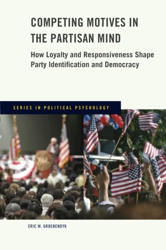 Competing Motives in the Partisan Mind: How Loyalty and Responsiveness Shape Party Identification and Democracy (Series in Political Psychology)