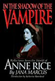 img - for In the Shadow of the Vampire: Reflections from the World of Anne Rice by Jana Marcus (1997-11-01) book / textbook / text book