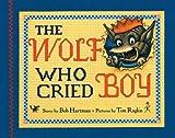 The Wolf Who Cried Boy, Bob Hartman, 0399246967