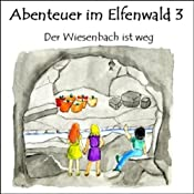 Der Wiesenbach ist weg (Abenteuer im Elfenwald 3) | Monika von Krogh