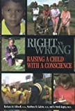 Right vs. Wrong--Raising a Child with a Conscience, Barbara M. Stilwell and Matthew R. Galvin, 0253337097