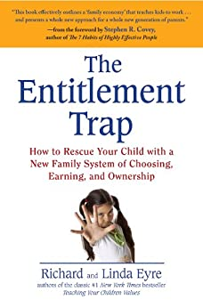 The Entitlement Trap: How to Rescue Your Child with a New Family System of Choosing, Earning, and Owne rship by [Eyre, Richard, Eyre, Linda]