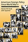 American Foreign Policy since World War II, Spanier, John W. and Hook, Steven W., 1568023170