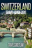 Switzerland Travel Guide Tips & Advice For Long Vacations or Short Trips - Trip to Relax & Discover Swiss, Food, Drink, Restaurants, Bars,Night life, Music: ... Save Time & Money (TravelGuideTeam Book 13)