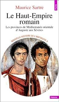 Le Haut-Empire romain. Les provinces de Méditerranée orientale d'Auguste aux Sévères par Maurice Sartre