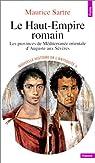 Le Haut-Empire romain. Les provinces de Méditerranée orientale d'Auguste aux Sévères par Sartre