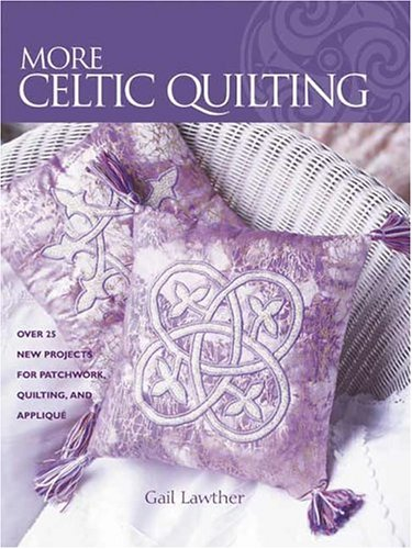 More Celtic Quilting: Over 25 New Projects for Patchwork Quilting, and Applique (Rainbow Quilting Over The)