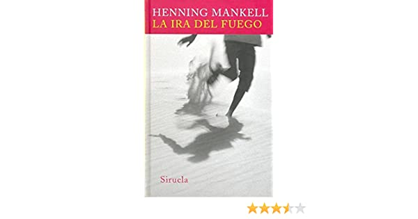 La ira del fuego / the Wrath of Fire (Spanish Edition): Henning Mankell: 9788498411591: Amazon.com: Books
