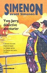 """Afficher """"Simenon avant Simenon<br /> Yves Jarry, détective-aventurier"""""""