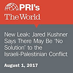 New Leak: Jared Kushner Says There May Be 'No Solution' to the Israeli-Palestinian Conflict