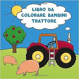 Amazon It Libro Da Colorare Bambini Trattore 2 Anni Libro Da