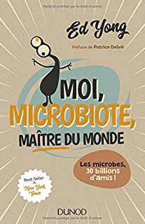 Moi, microbiote, maître du monde : les microbes, 30 billions d'amis !, Yong, Ed