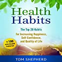 Health Habits: The Top 20 Habits for Increasing Happiness, Self-Confidence, and Quality of Life Audiobook by Tom Shepherd Narrated by Bryan Olson
