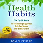Health Habits: The Top 20 Habits for Increasing Happiness, Self-Confidence, and Quality of Life | Tom Shepherd