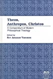 Theos, Anthropos, Christos : A Compendium of Modern Philosophical Theology, , 0820441759