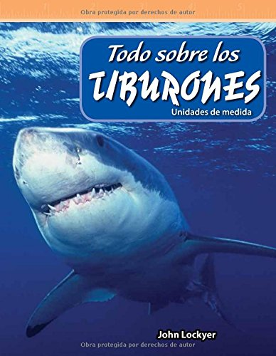 Teacher Created Materials - Mathematics Readers: Todo sobre los tiburones (All About Sharks) - Unidades de medida (Units of Measure) - Grade 4 - Guided Reading Level S (Spanish Edition)